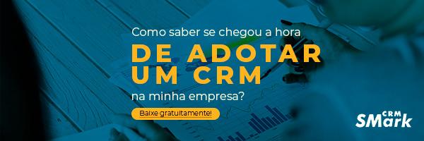 Como saber se chegou a hora de adotar um CRM na minha empresa?